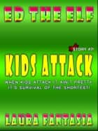 Kids Attack (Ed The Elf #7) ebook by Laura Fantasia