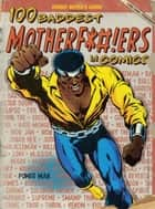 100 Baddest Mother F*#!ers in Comics ebook by Brent Frankenhoff