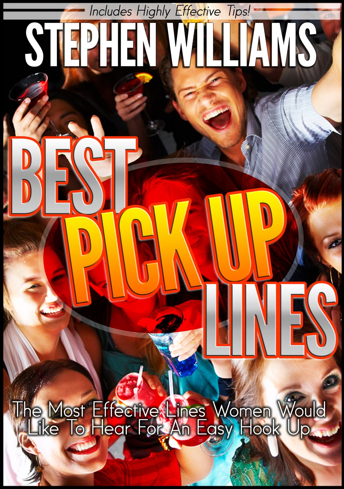 Best Pick Up Lines: The Most Effective Lines Women Would Like To Hear For  An Easy Hook Up eBook by Stephen Williams - 9781301419432 | Rakuten Kobo
