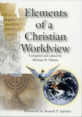 Elements of a Christian Worldview ebook by Michael Palmer