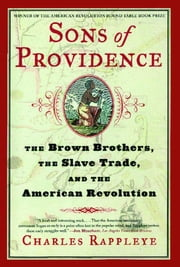 Sons of Providence - The Brown Brothers, the Slave Trade, and the American Revolution ebook by Charles Rappleye