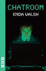 Chatroom (NHB Modern Plays) ebook by Enda Walsh
