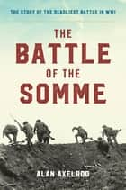 "The Battle of the Somme ebook by Alan Axelrod, author of ""Generals South, Generals North"""