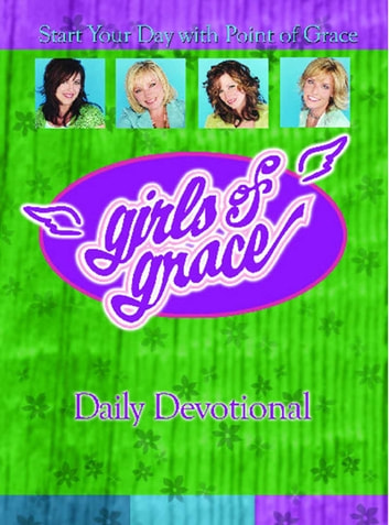 Girls of Grace Daily Devotional - Start Your Day with Point of Grace ebook by Point Of Grace