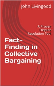 Fact-Finding in Collective Bargaining: A Proven Dispute Resolution Tool ebook by John Livingood