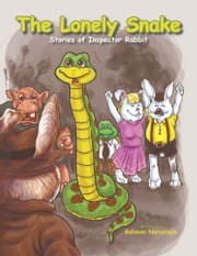 The Lonely Snake - Stories of Inspector Rabbit ebook by Bahman Noruziaan