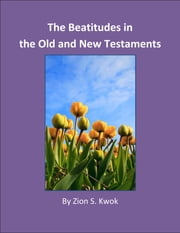 The Beatitudes in the Old and New Testaments ebook by Zion Kwok