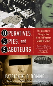 Operatives, Spies, and Saboteurs - The Unknown Story of the Men and Women of World War II's OSS ebook by Patrick K. O'Donnell