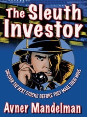 The Sleuth Investor: Uncover the Best Stocks Before They make Their Move ebook by Mandelman, Avner