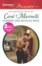 Playing the Dutiful Wife - An Anthology ebook by Carol Marinelli