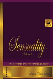 Sensuality Volume One: The Collection of Bedtime Stories for Adults ebook by Laura Dawn Lewis