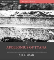 Apollonius of Tyana (Illustrated Edition) ebook by G.R.S. Mead