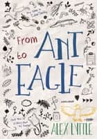From Ant to Eagle ebook by Alex Lyttle
