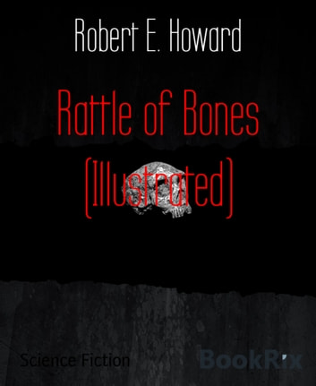 Rattle of Bones (Illustrated) ebook by Robert E. Howard