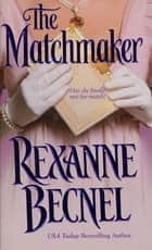 The Matchmaker eBook por Rexanne Becnel