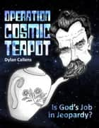 Operation Cosmic Teapot ebook by Dylan Callens