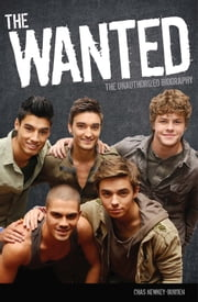 The Wanted - The Unauthorized Biography ebook by Chas Newkey-Burden