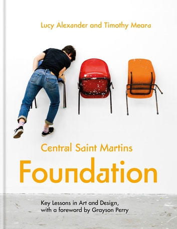 Central Saint Martins Foundation - Key lessons in art and design eBook by Lucy Alexander,Timothy Meara,Central Saint Martins