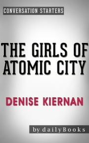 Conversation Starters: The Girls of Atomic City: by Denise Kiernan ebook by dailyBooks