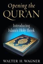 Opening the Qur'an ebook by Walter H. Wagner