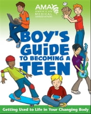 American Medical Association Boy's Guide to Becoming a Teen ebook by American Medical Association,Amy B. Middleman,Kate Gruenwald Pfeifer