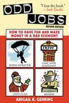 Odd Jobs - How to Have Fun and Make Money in a Bad Economy ebook by Abigail R. Gehring