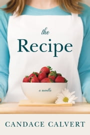 The Recipe ebook by Candace Calvert