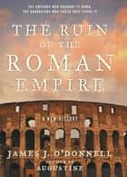 The Ruin of the Roman Empire - A New History ebook by James O'Donnell