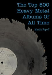 The Top 500 Heavy Metal Albums of All Time ebook by Popoff, Martin