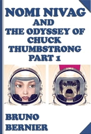 Nomi Nivag and the Odyssey of Chuck Thumbstrong part 1 ebook by Bruno Bernier