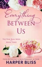 Everything Between Us ebook by Harper Bliss