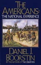 The Americans: The National Experience ebook by Daniel J. Boorstin