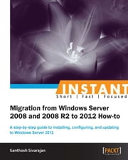 Instant Migration from Windows Server 2008 and 2008 R2 to 2012 How-to ebook by Santhosh Sivarajan