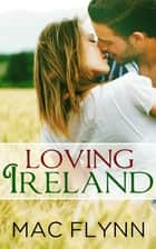 Loving Ireland ebook by Mac Flynn