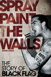 Black Flag: Spray Paint the Walls ebook by Stevie Chick
