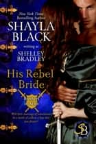 His Rebel Bride ebook by Shayla Black, Shelley Bradley