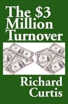 The $3 Million Turnover ebook by Richard Curtis