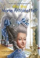 Who Was Marie Antoinette? ebook by Dana Meachen Rau, John O'Brien, Who HQ