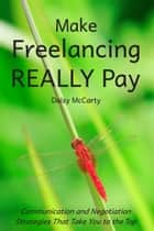 Make Freelancing Really Pay ebook by Daisy McCarty