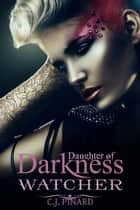 Watcher: Daughter of Darkness (Part II) - Daughters of Darkness, #2 ebook by C.J. Pinard