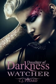 Watcher: Daugher of Darkness (Part II) - Daughters of Darkness, #2 ebook by C.J. Pinard