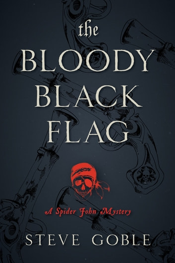 The Bloody Black Flag - A Spider John Mystery ebook by Steve Goble