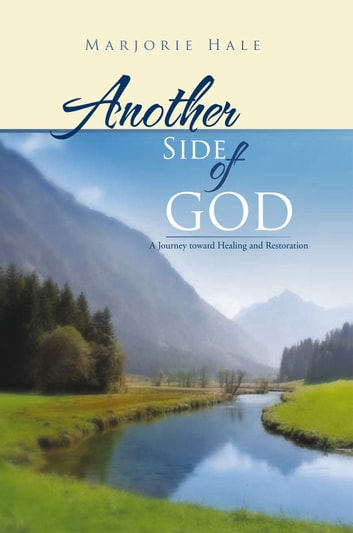Another Side of God - A Journey toward Healing and Restoration ebook by Marjorie Hale