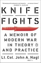 Knife Fights - A Memoir of Modern War in Theory and Practice ebook by John A. Nagl