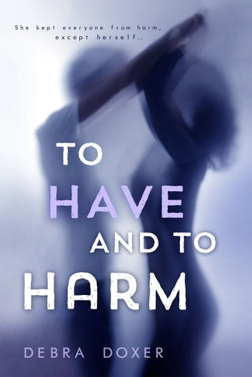 To Have and to Harm ebook by Debra Doxer