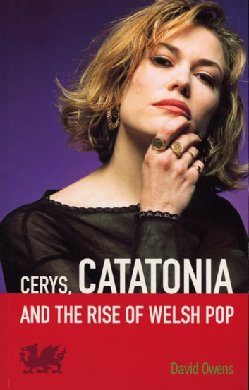 Cerys, Catatonia And The Rise Of Welsh Pop ebook by David Owens