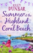 Summer at the Highland Coral Beach - A romantic, heart-warming, and uplifting read ebook by