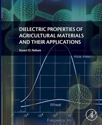 Dielectric Properties of Agricultural Materials and their Applications ebook by Stuart Nelson