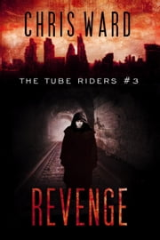 Revenge - The Tube Riders, #3 ebook by Chris Ward