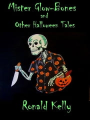 Mister Glow-Bones and Other Halloween Tales ebook by Ronald Kelly